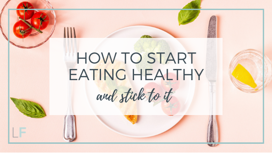 How to start eating healthy and stick to it