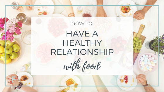 How to Have  Healthy Relationship with Food