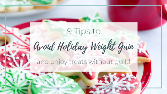 9 tips to avoid holiday weight gain and enjoy treats without guilt!